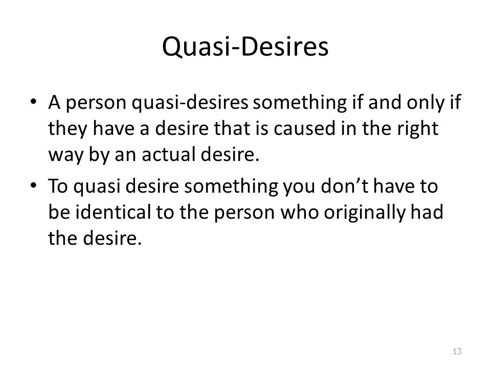 Quasi-Desires A person quasi-desires something if and only if they have a desire that is caused in the right way by an actual desire.