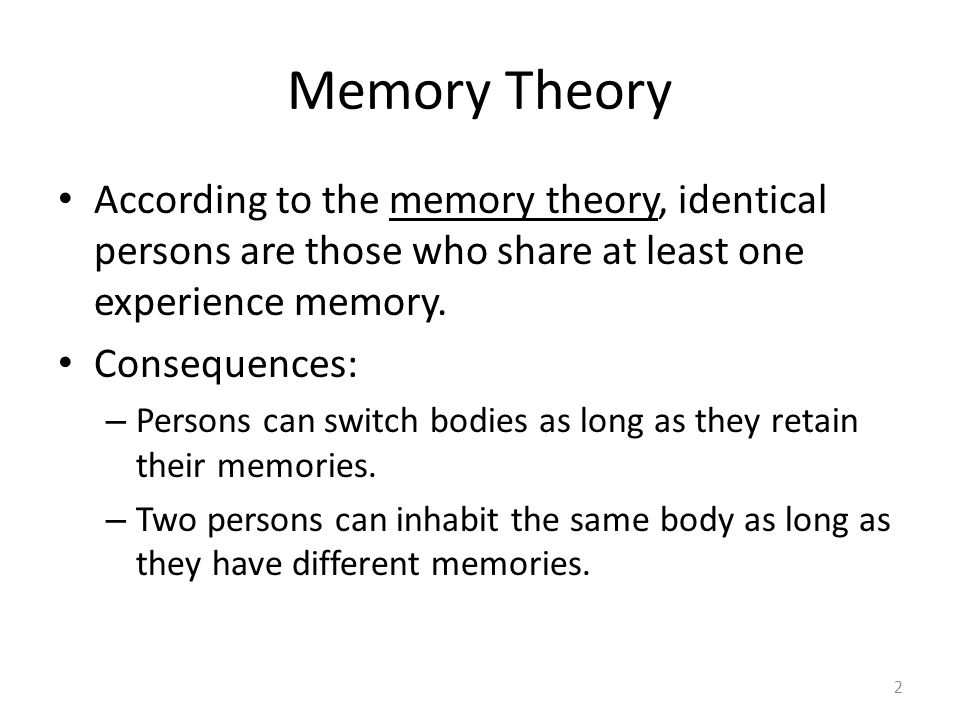 Memory Theory According to the memory theory, identical persons are those who share at least one experience memory.