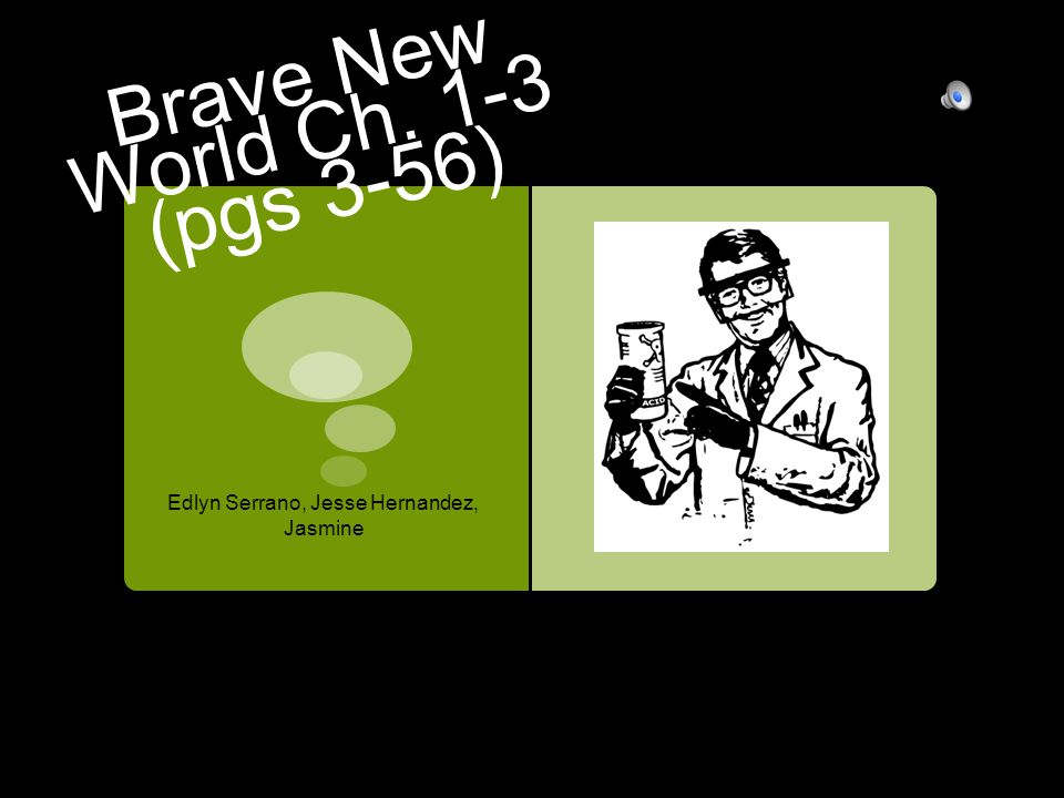 Brave New World Ch. 1-3 (pgs 3-56)