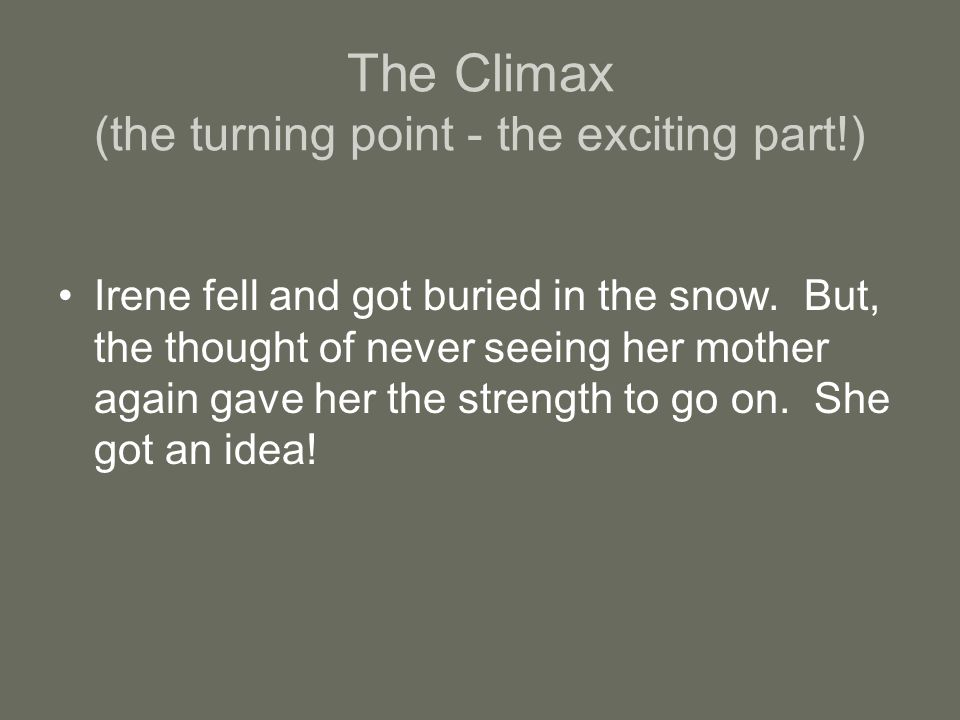 The Climax (the turning point - the exciting part!)