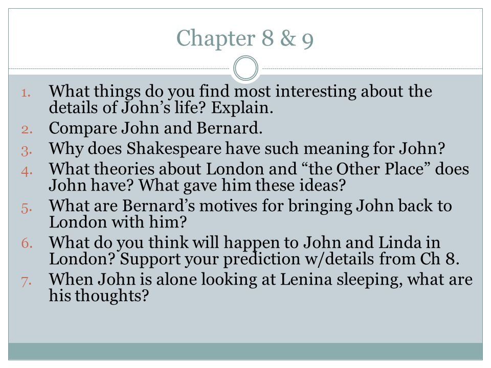 Chapter 8 & 9 What things do you find most interesting about the details of John's life Explain. Compare John and Bernard.
