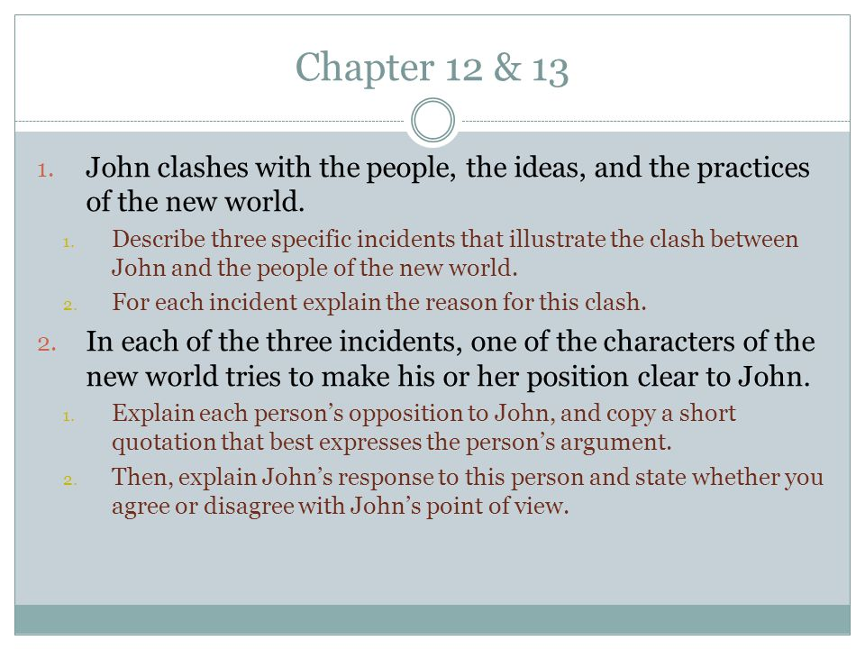 Chapter 12 & 13 John clashes with the people, the ideas, and the practices of the new world.