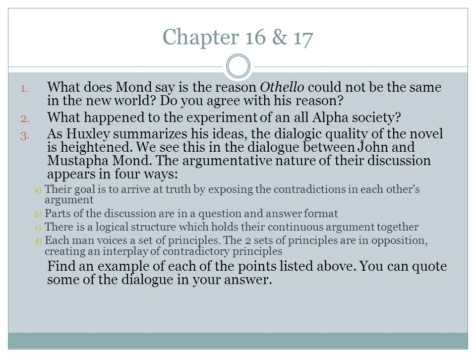 Chapter 16 & 17 What does Mond say is the reason Othello could not be the same in the new world Do you agree with his reason
