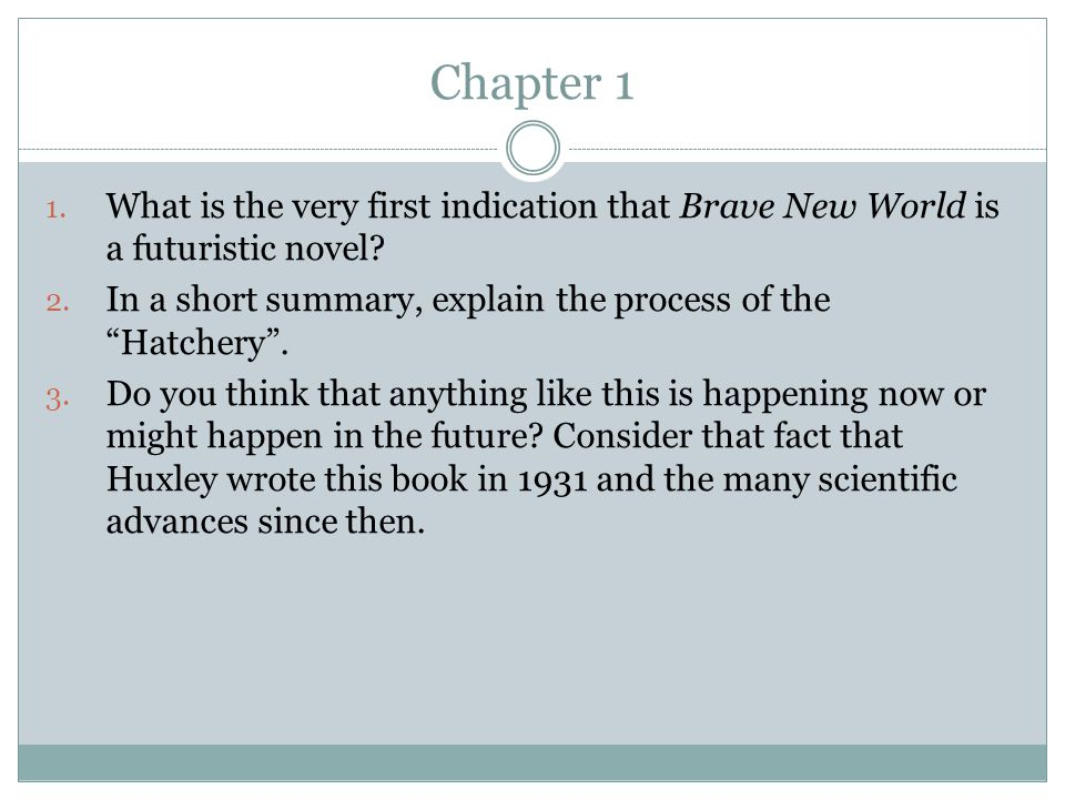 Chapter 1 What is the very first indication that Brave New World is a futuristic novel In a short summary, explain the process of the Hatchery .