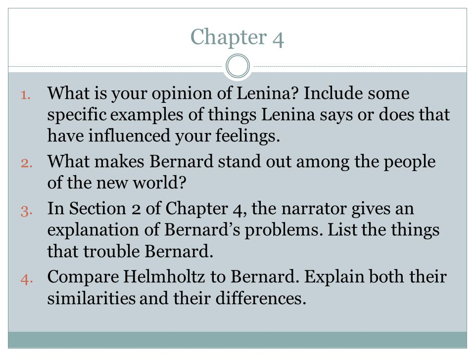 Chapter 4 What is your opinion of Lenina Include some specific examples of things Lenina says or does that have influenced your feelings.