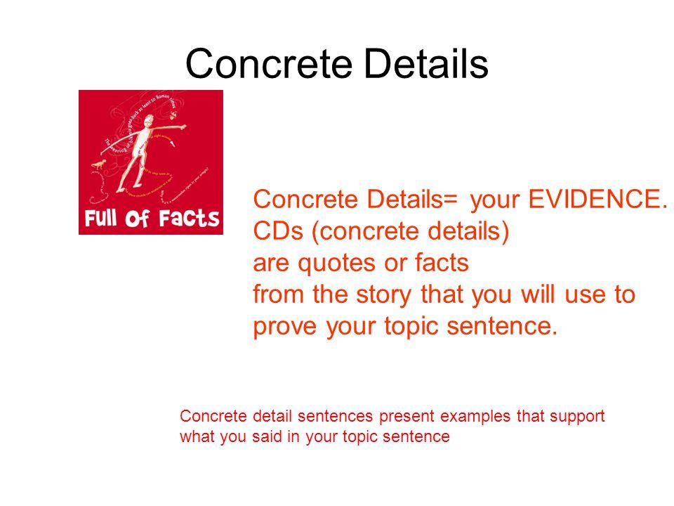 Concrete Details Concrete Details= your EVIDENCE.