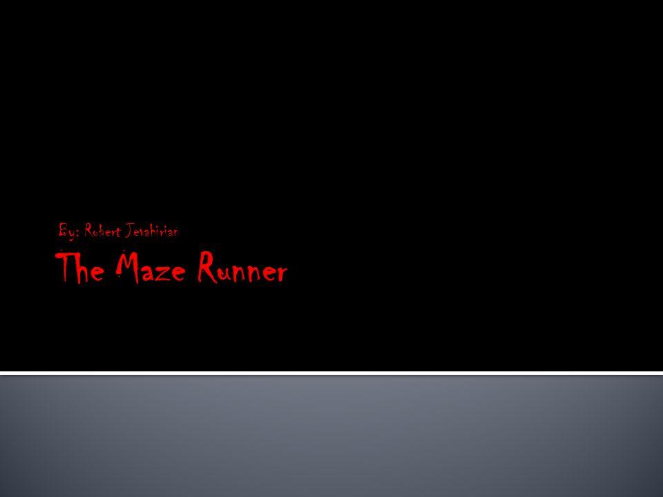 By: Robert Jevahirian The Maze Runner