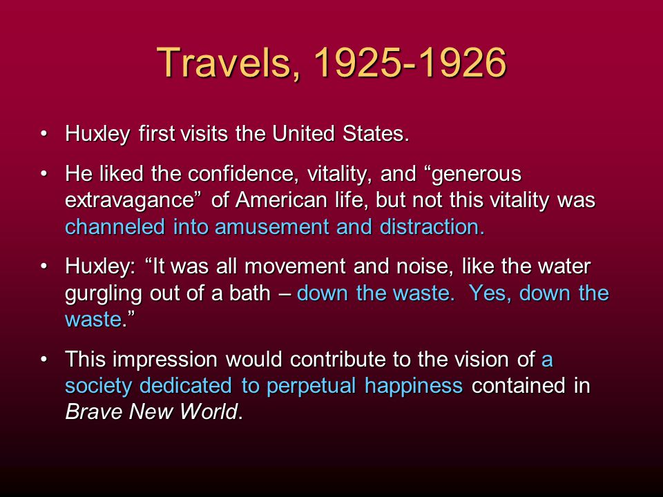 Travels, 1925-1926 Huxley first visits the United States.