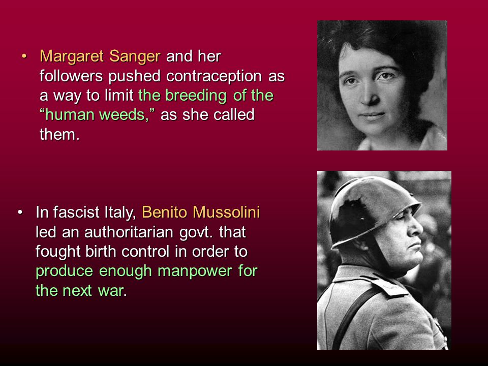 Margaret Sanger and her followers pushed contraception as a way to limit the breeding of the human weeds, as she called them.