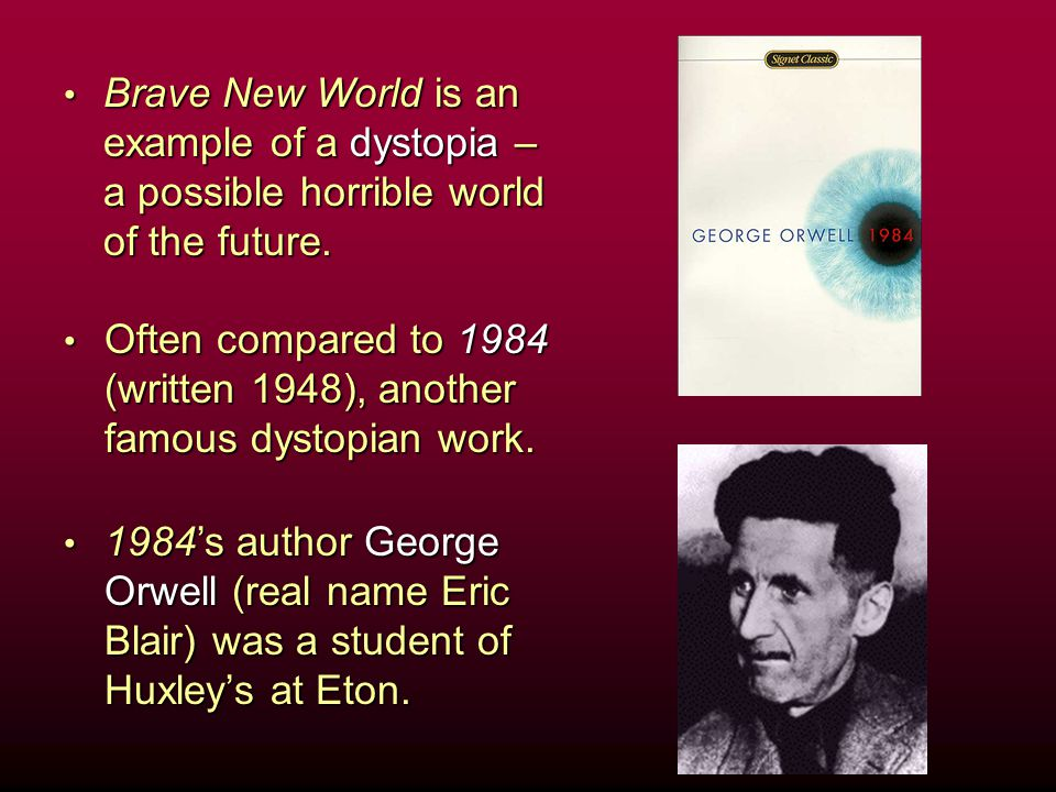 Brave New World is an example of a dystopia – a possible horrible world of the future.