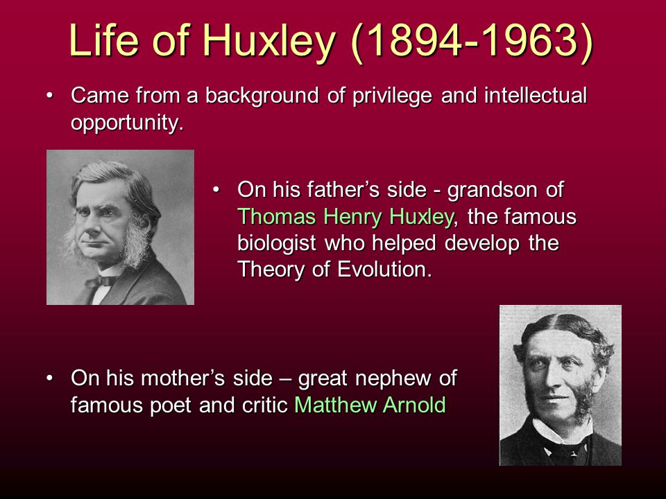 Life of Huxley (1894-1963) Came from a background of privilege and intellectual opportunity.