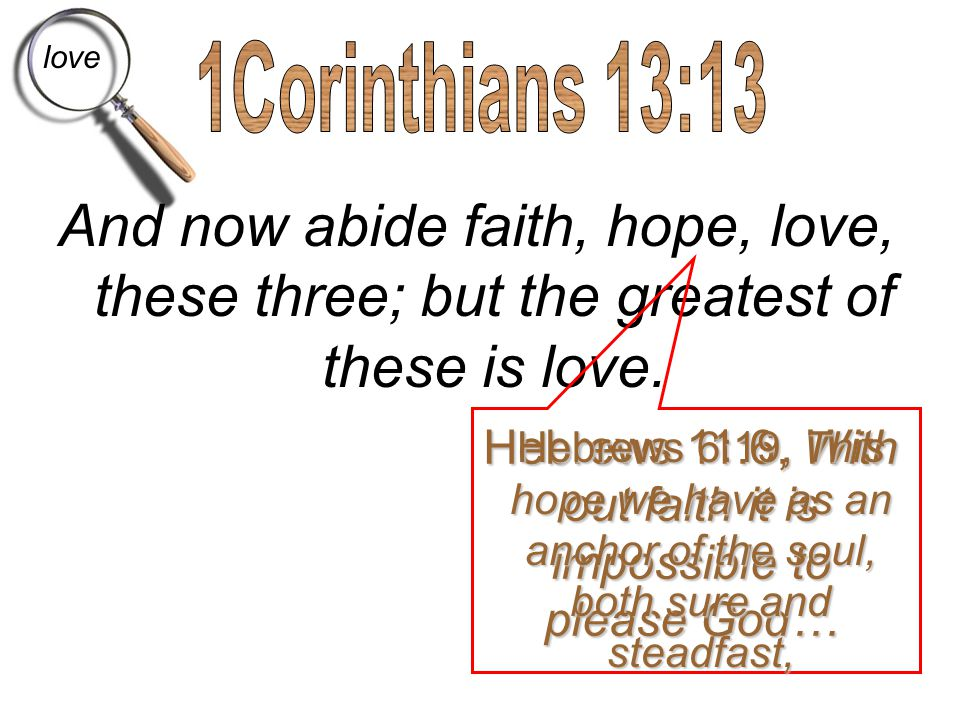 Hebrews 11:6, With out faith it is impossible to please God…