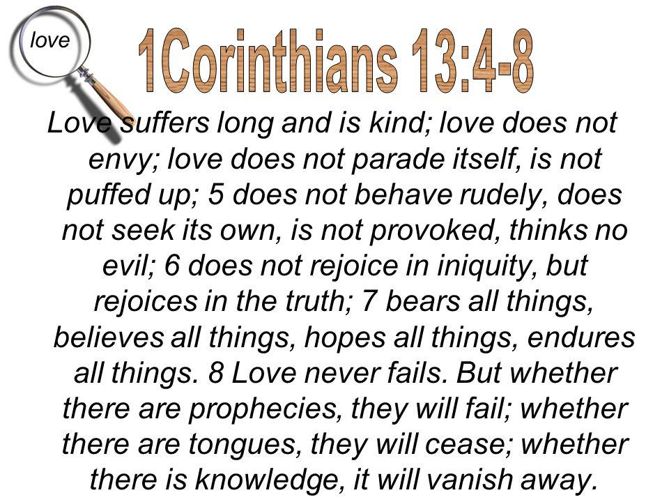 love 1Corinthians 13:4-8.