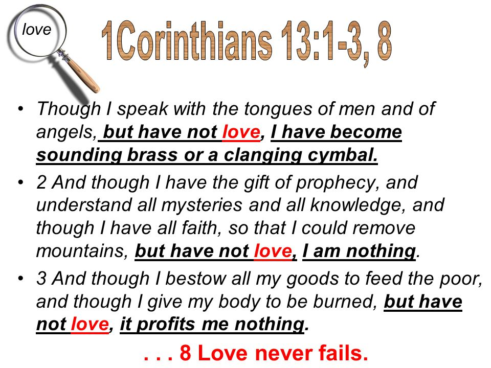 1Corinthians 13:1-3, 8 . . . 8 Love never fails.