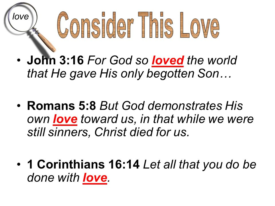 love Consider This Love. John 3:16 For God so loved the world that He gave His only begotten Son…