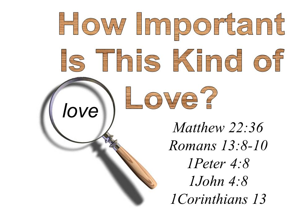 love How Important Is This Kind of Love Matthew 22:36 Romans 13:8-10