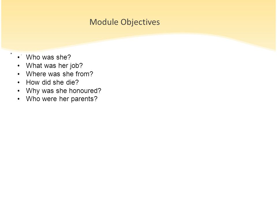 Module Objectives Who was she What was her job Where was she from