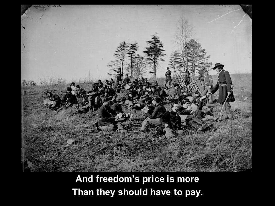 And freedom's price is more Than they should have to pay.