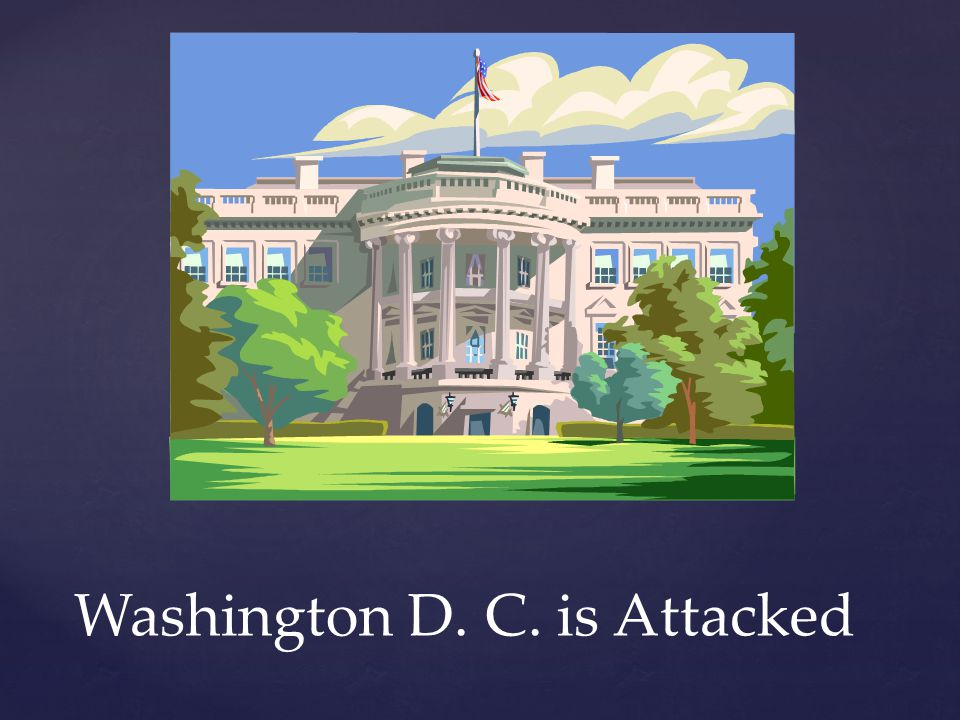 Washington D. C. is Attacked