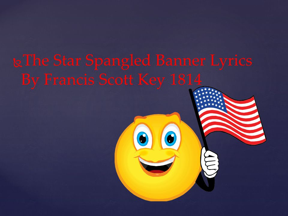 The Star Spangled Banner Lyrics By Francis Scott Key 1814