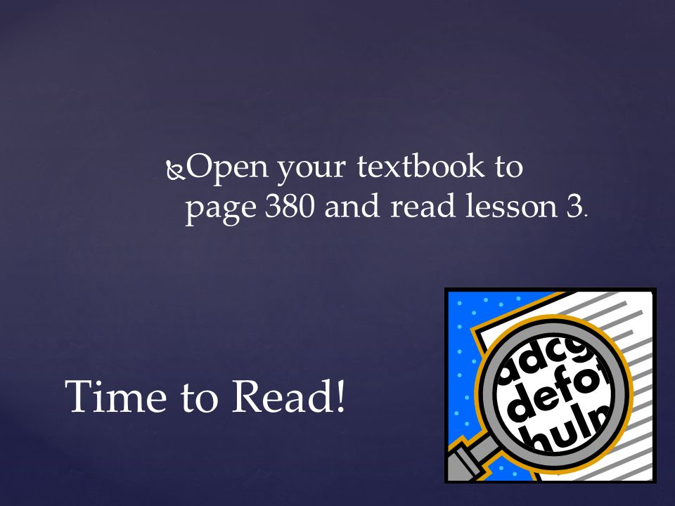 Open your textbook to page 380 and read lesson 3.