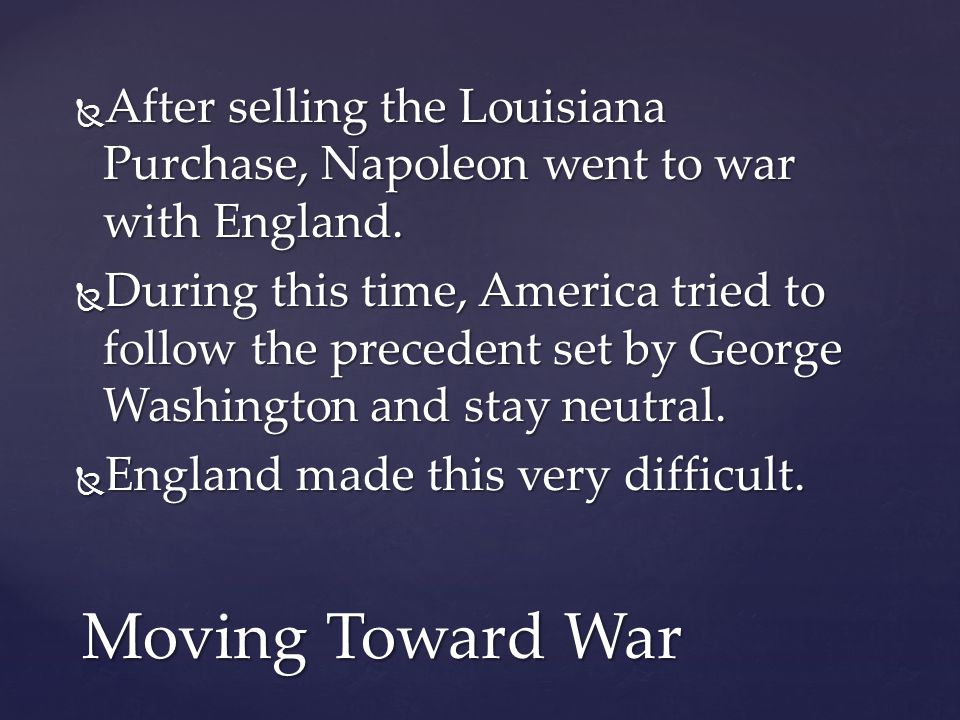 After selling the Louisiana Purchase, Napoleon went to war with England.