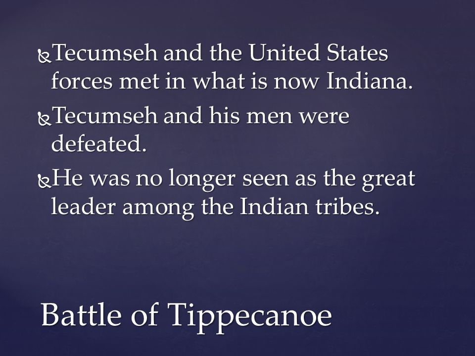 Tecumseh and the United States forces met in what is now Indiana.