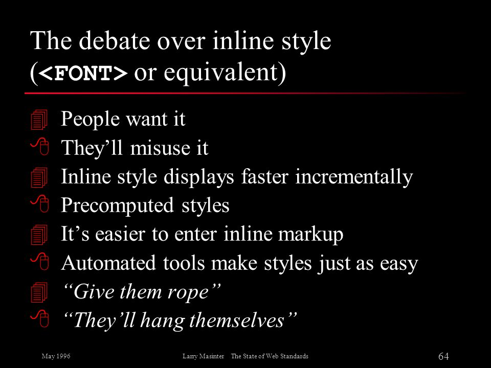 The debate over inline style (<FONT> or equivalent)