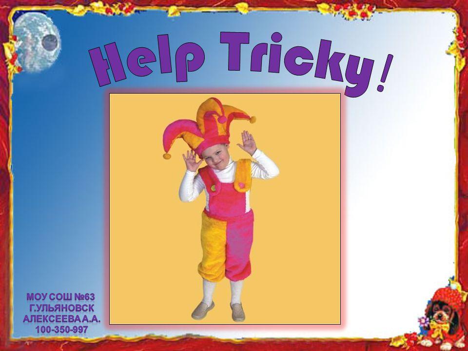 Help Tricky! МОУ СОШ №63 г.Ульяновск Алексеева А.А. 100-350-997