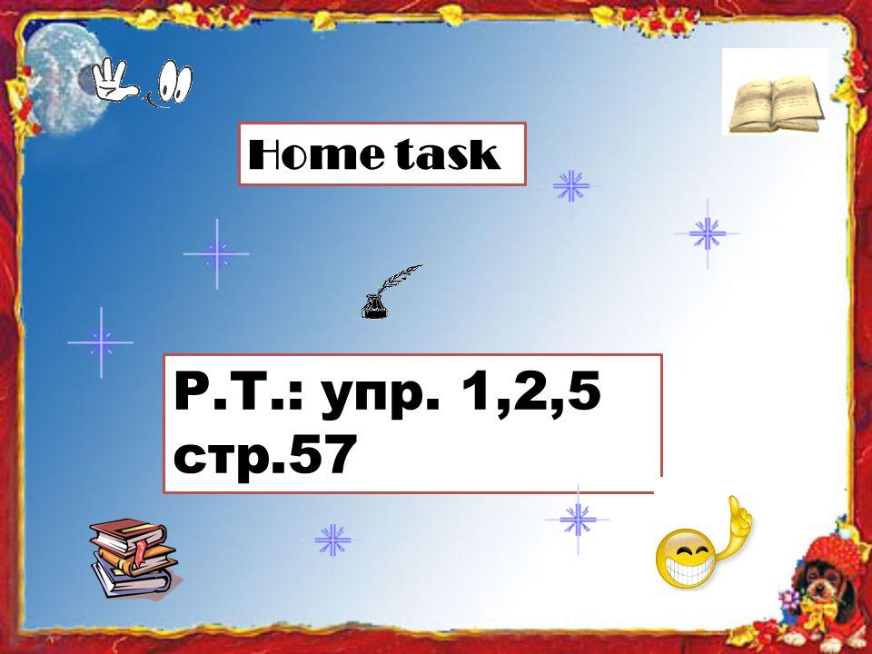Home task Р.Т.: упр. 1,2,5 стp.57