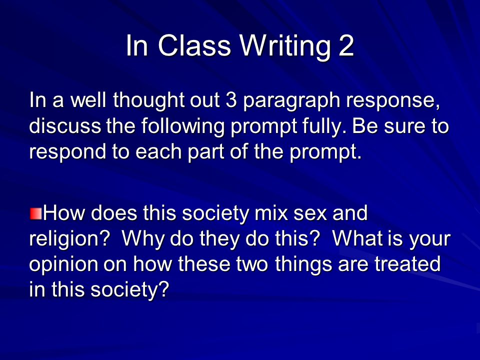 In Class Writing 2 In a well thought out 3 paragraph response, discuss the following prompt fully. Be sure to respond to each part of the prompt.