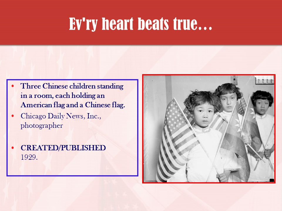 Ev ry heart beats true… Three Chinese children standing in a room, each holding an American flag and a Chinese flag.