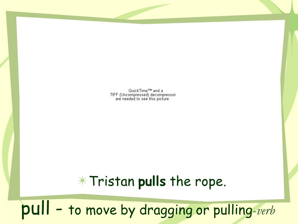 pull - to move by dragging or pulling-verb