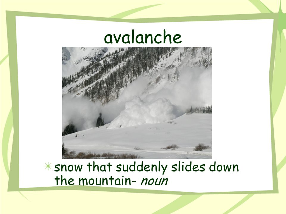 avalanche snow that suddenly slides down the mountain- noun
