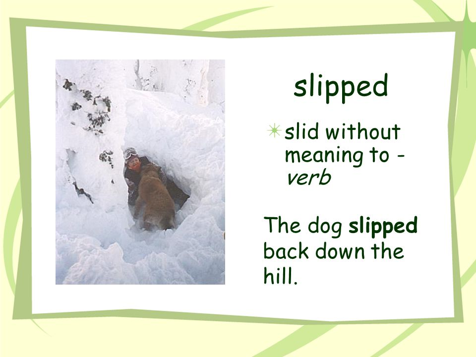 slipped slid without meaning to - verb
