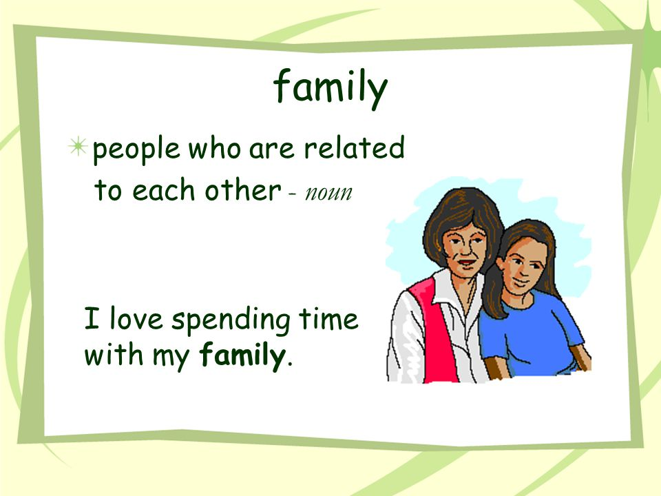 family people who are related to each other - noun