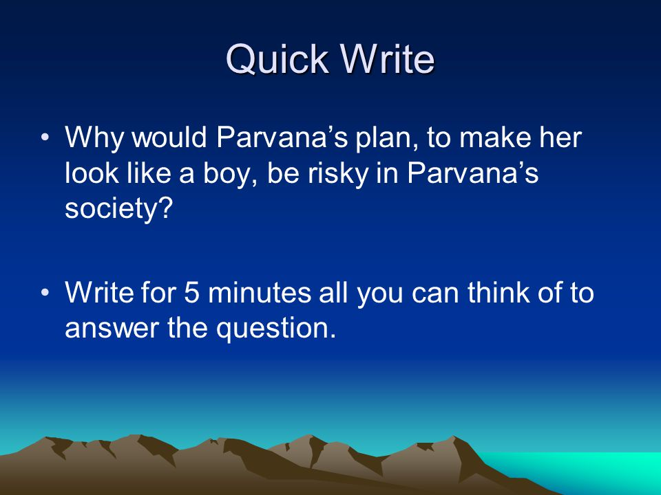 Quick Write Why would Parvana's plan, to make her look like a boy, be risky in Parvana's society