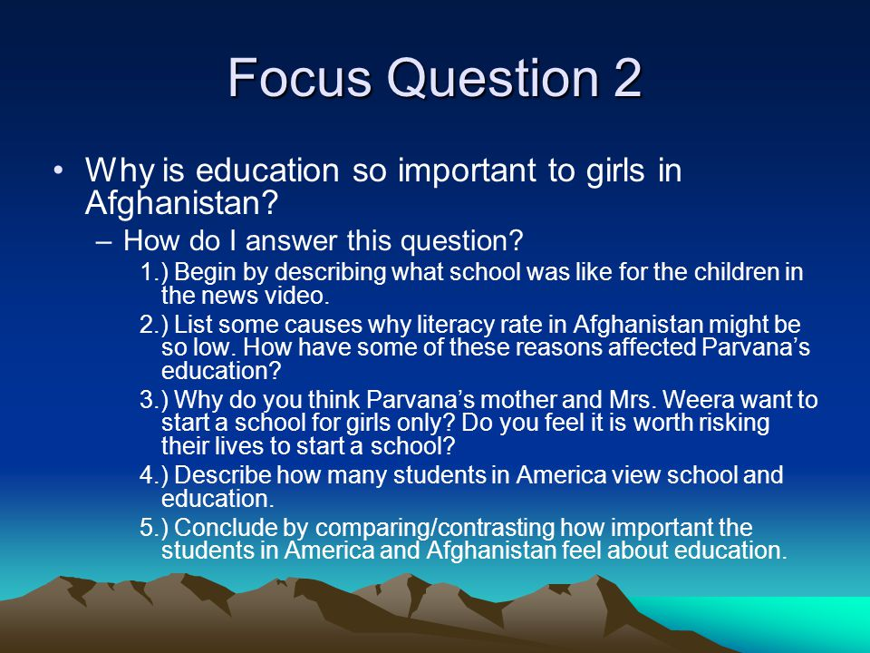 Focus Question 2 Why is education so important to girls in Afghanistan How do I answer this question