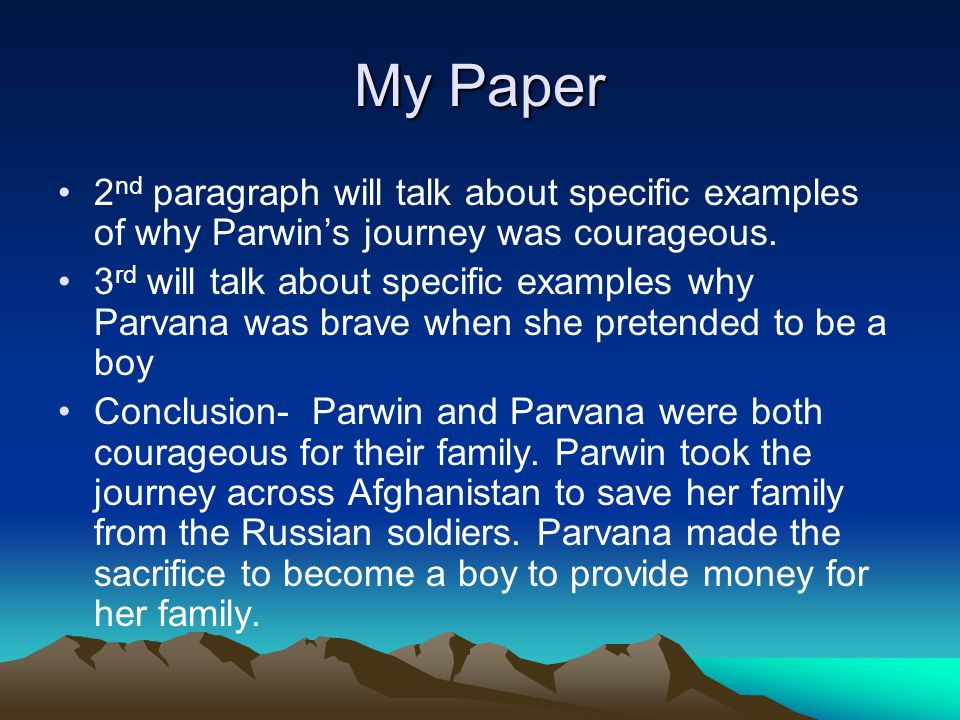 My Paper 2nd paragraph will talk about specific examples of why Parwin's journey was courageous.