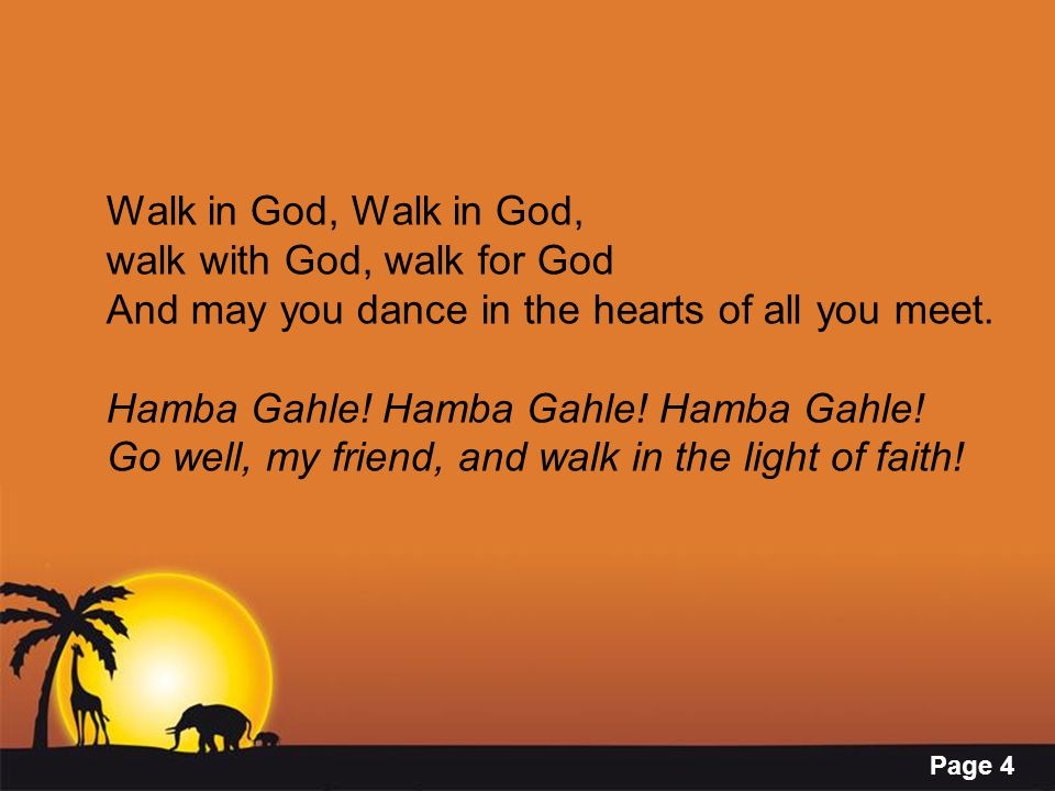 Walk in God, Walk in God, walk with God, walk for God. And may you dance in the hearts of all you meet.