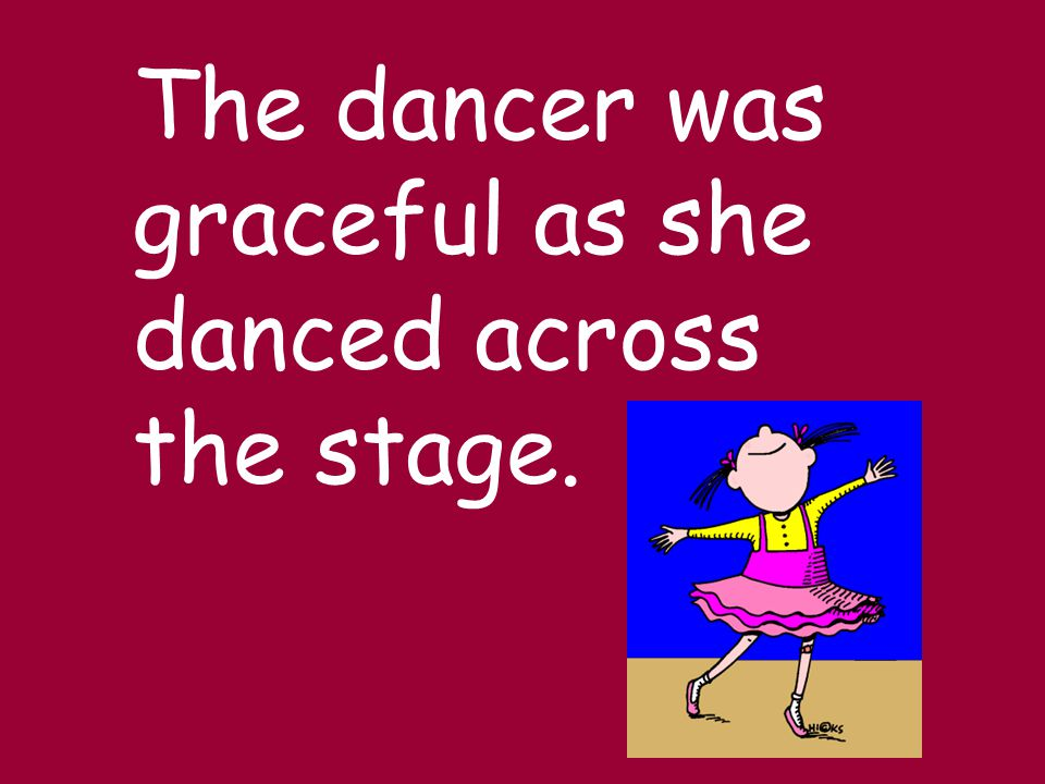 The dancer was graceful as she danced across the stage.