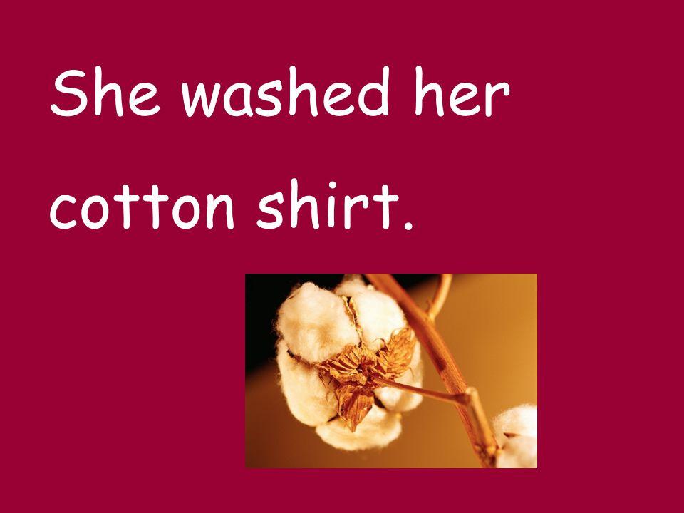 She washed her cotton shirt.