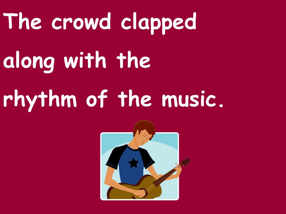 The crowd clapped along with the rhythm of the music.