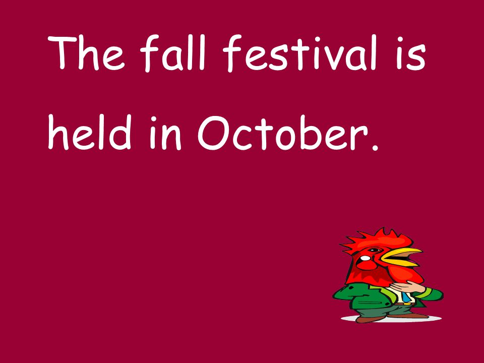 The fall festival is held in October.