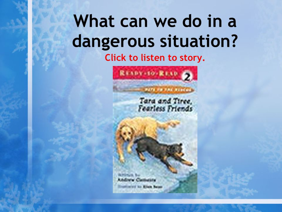 What can we do in a dangerous situation Click to listen to story.