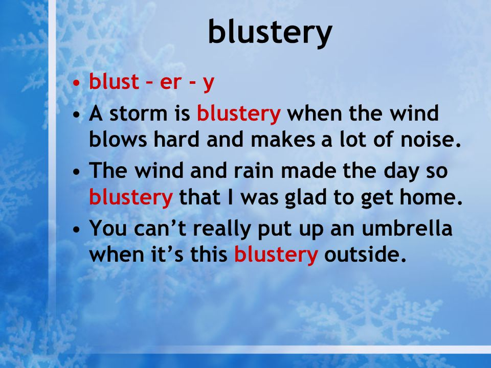 blustery blust – er - y. A storm is blustery when the wind blows hard and makes a lot of noise.