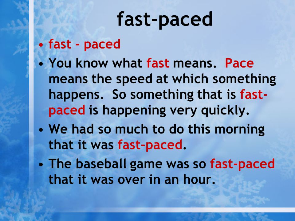 fast-paced fast - paced