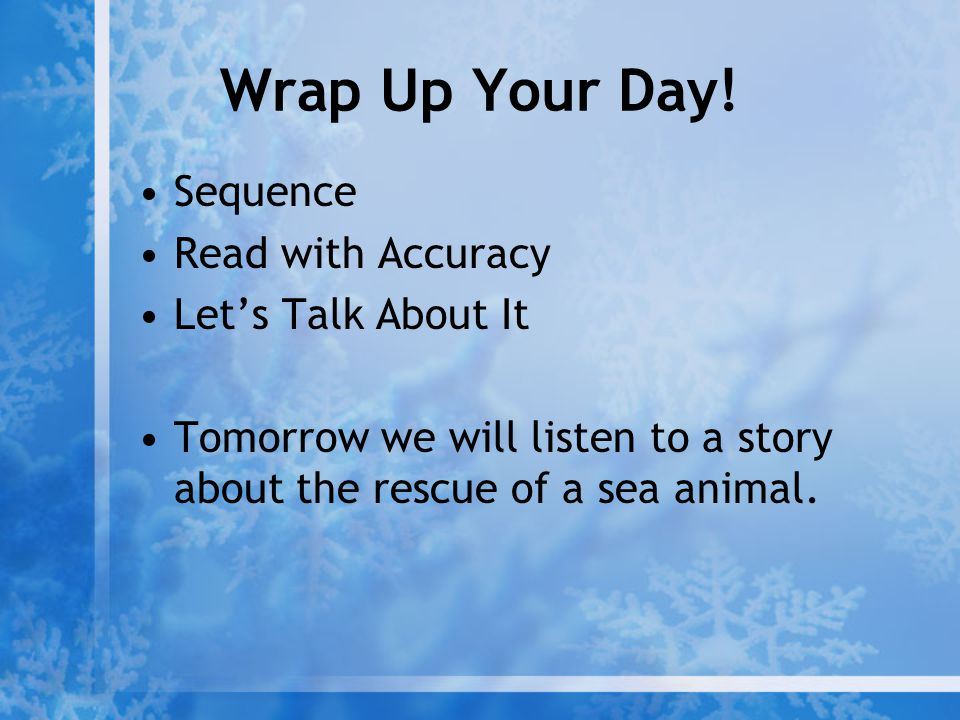 Wrap Up Your Day! Sequence Read with Accuracy Let's Talk About It