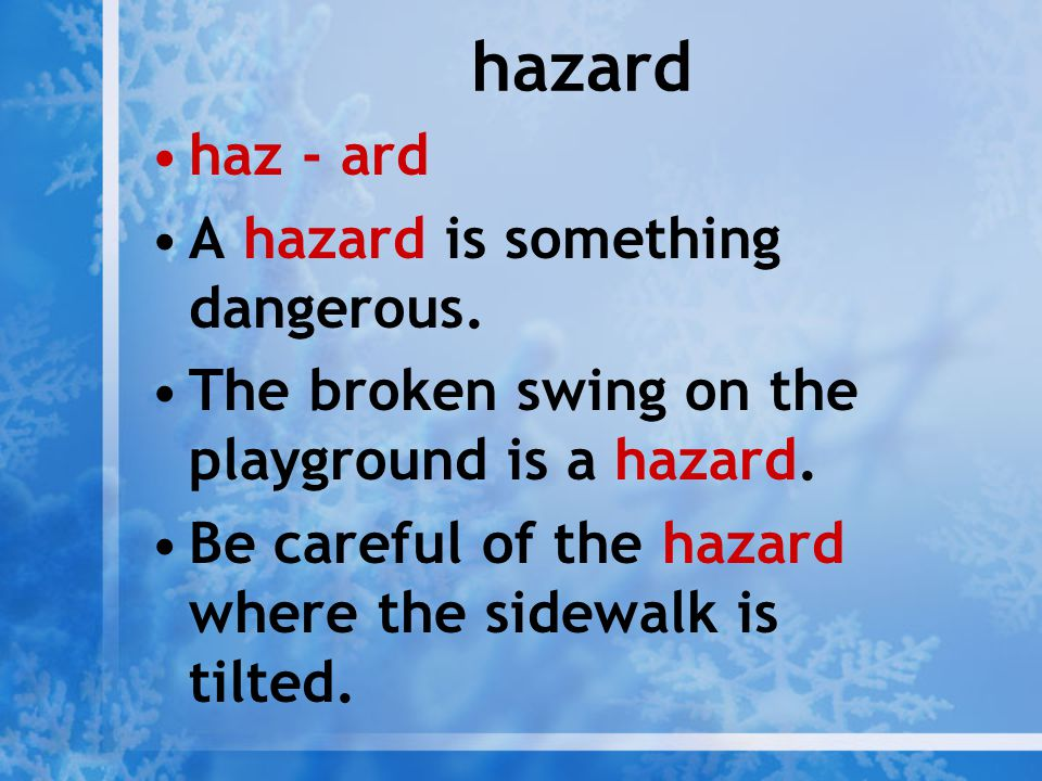 hazard haz - ard A hazard is something dangerous.