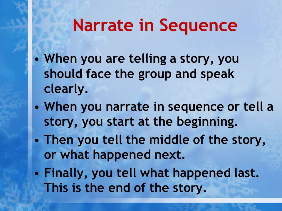 Narrate in Sequence When you are telling a story, you should face the group and speak clearly.